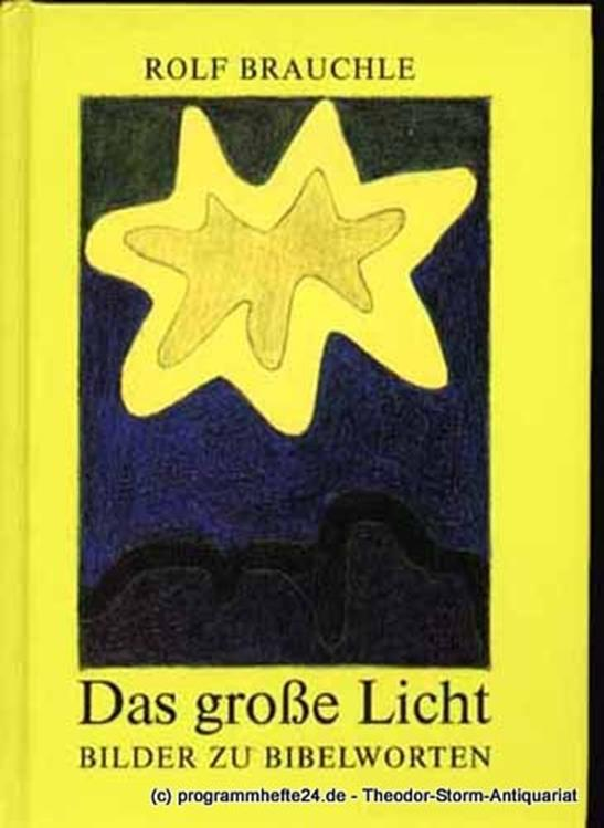 Brauchle Rolf Das große Licht. Bilder zu Bibelworten