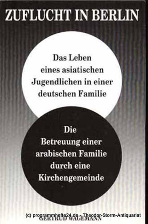 Wagemann Gertrud Zuflucht in Berlin.Bericht über das Leben eines asiatischen Jugendlichen in einer deutschen Familie und über die Betreuung einer arabischen Familie durch eine Kirchengemeinde