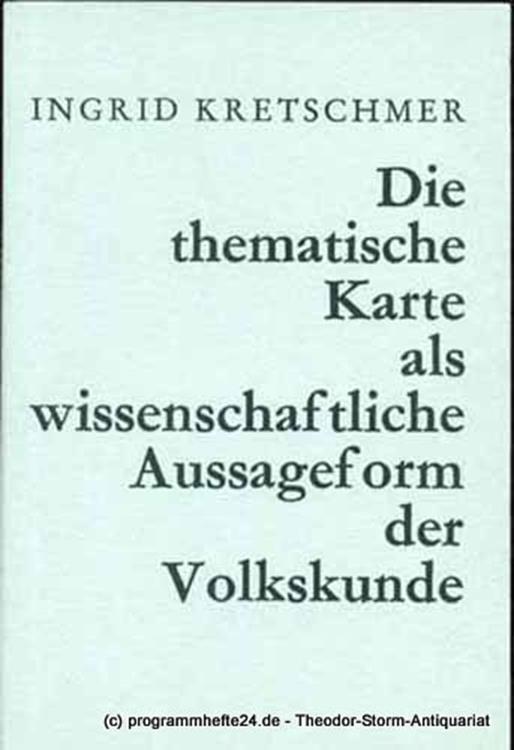 Kretschmer Ingrid Die thematische Karte als wissenschaftliche Aussageform der Volkskunde. Eine Untersuchung zur volkskundlichen Kartographie