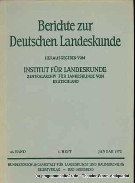 Institut für Landeskunde. Zentralarchiv für Landeskunde von Deutschland Berichte zur Deutschen Landeskunde 46. Band 1. Heft Januar 1972