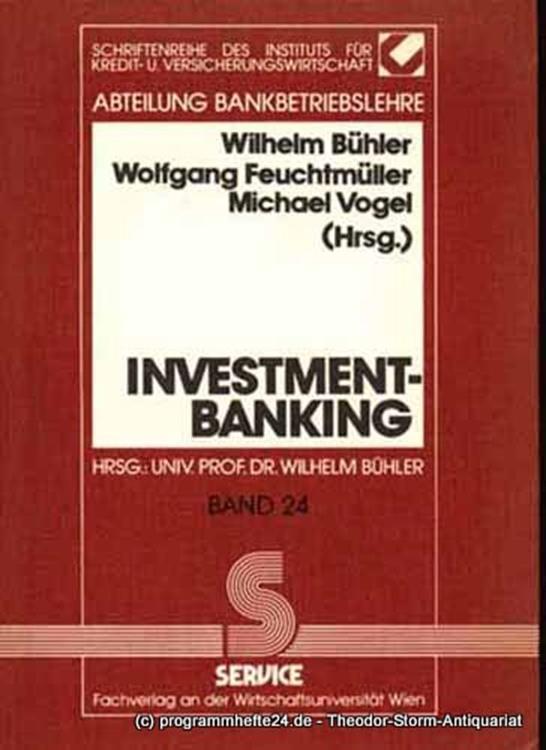 Bühler Wilhelm, Feuchtmüller Wolfgang, Vogel Michael Investment-Banking. Schriftenreihe des Instituts für Kredit- und Versicherungswirtschaft Band 24