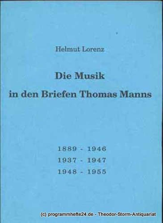 Lorenz Helmut Die Musik in den Briefen Thomas Manns 1889-1946 1937-1947 1948-1955