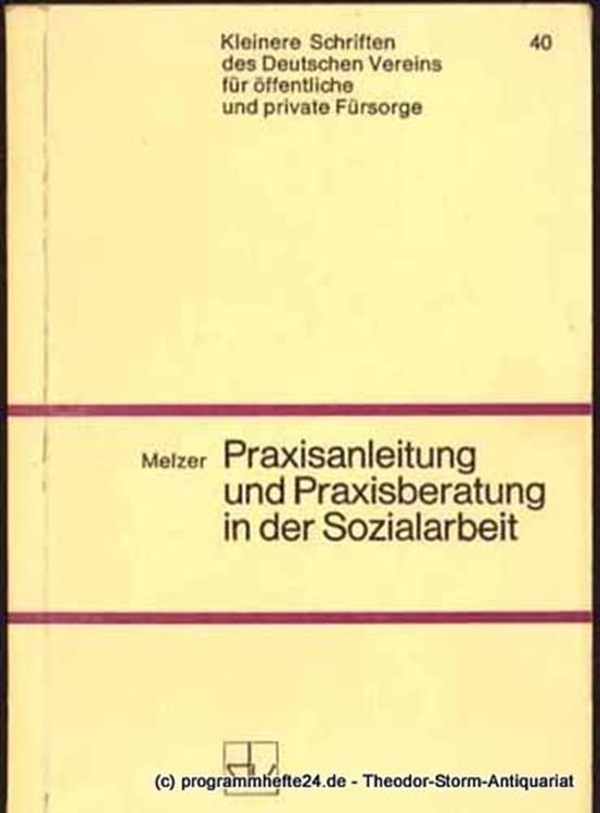Melzer Gerhard Praxisanleitung und Praxisberatung in der Sozialarbeit. Kleinere Schriften des Deutschen Vereins für öffentliche und private Fürsorge 40