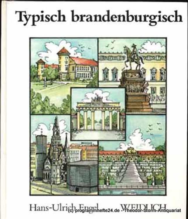 Engel Hans-Ulrich Typisch brandenburgisch. Gedanken über ein unverlierbares Kapitel gesamtdeutschen Glücks
