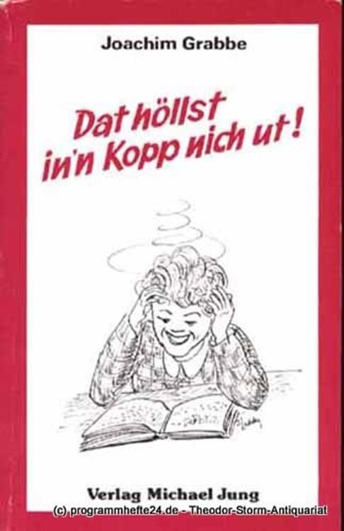 Grabbe Joachim Dat höllst in´n Kopp nich ut !