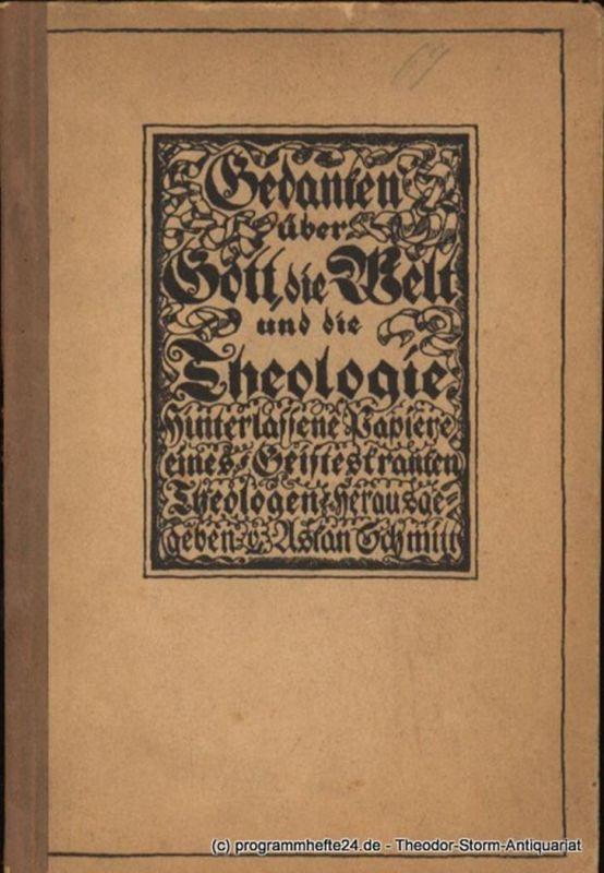 Schmitt Askan Gedanken über Gott, die Welt und die Theologie. Hinterlassene Schriften eines geisteskranken Theologen. Hakenkreuz - Wanderbücher