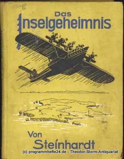Afrikaforscher Hauptmann a. D. Steinhardt Das Inselgeheimnis. Abenteuer-Erzählung aus dem Stillen Ozean