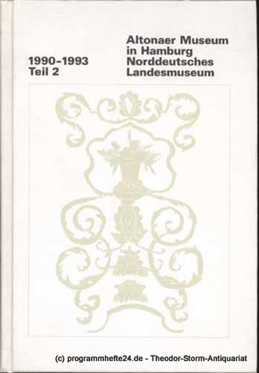 Wietek Gerhard, Kaufmann Gerhard Hrsg. Altonaer Museum in Hamburg. Norddeutsches Landesmuseum. 1990 - 1993 Jahrbuch Teil 2