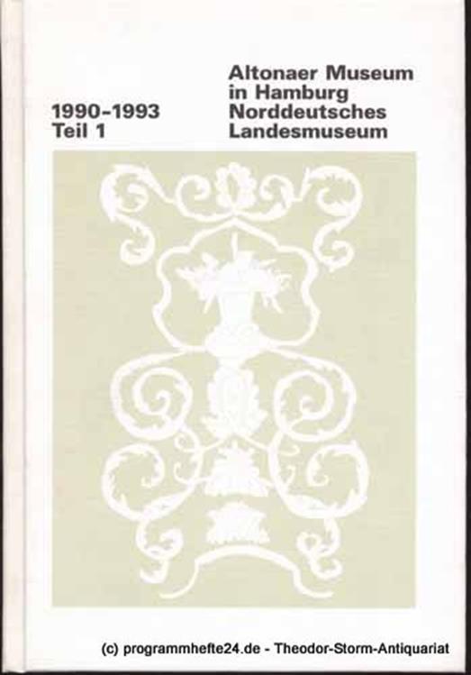 Wietek Gerhard, Kaufmann Gerhard Hrsg. Altonaer Museum in Hamburg. Norddeutsches Landesmuseum. 1990 - 1993 Jahrbuch Teil 1