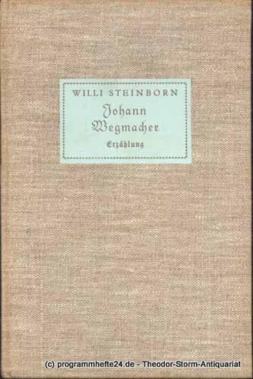 Steinborn Willi Johann Wegmacher. Erzählung.