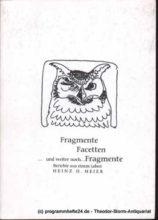 Heier Heinz H. Fragmente Facetten und weiter noch Fragmente. Berichte aus einem Leben