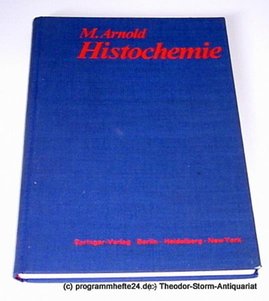 Arnold Michael Histochemie. Einführung in Grundlagen und Prinzipien der Methoden
