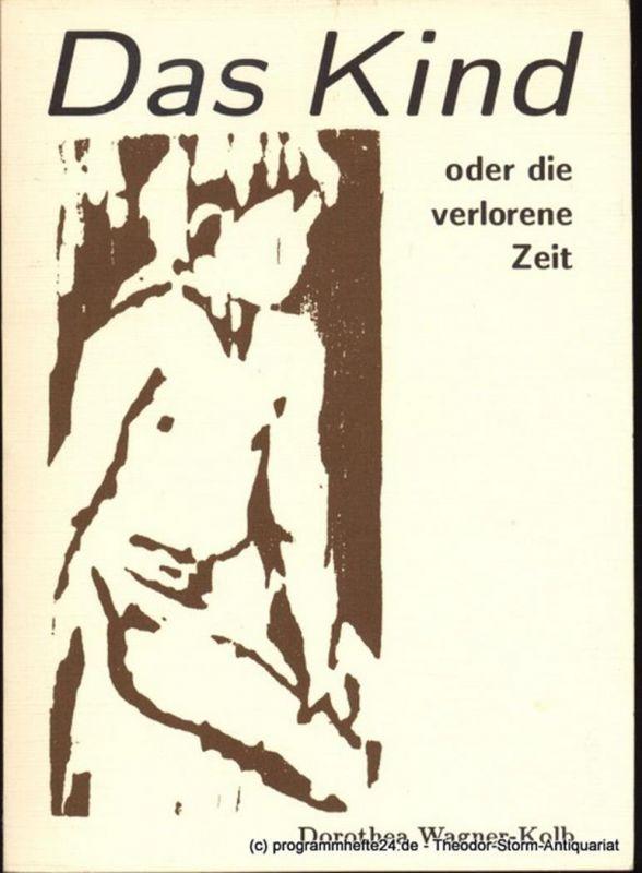 Wagner-Kolb Dorothea Das Kind - oder die verlorene Zeit - eine Flüchtlingsgeschichte