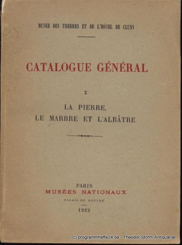 Haraucourt Edmond, Montremy Francois de Catalogue General I La Pierre, Le Mabre et L´Albatre. Musee des Thermes et de l´Hotel de Cluny