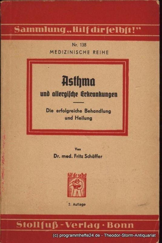 Schäffer Fritz Asthma und allergische Erkrankungen. Die erfolgreiche Behandlung und Heilung. Sammlung Hilf Dir Selbst Medizinische Reihe Nr. 138