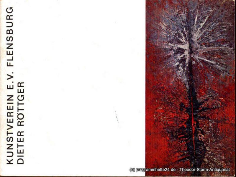 Röttger Dieter Dieter Röttger. Kunstverein e.V. Flensburg. Ausstellung im Städtischen Museum Flensburg vom 30. Juni bis 13. August 1967