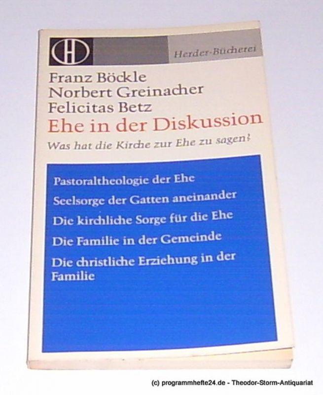 Böckle Franz, Greinacher Norbert, Betz Felicitas Ehe in der Diskussion. Was hat die Kirche zur Ehe zu sagen ?