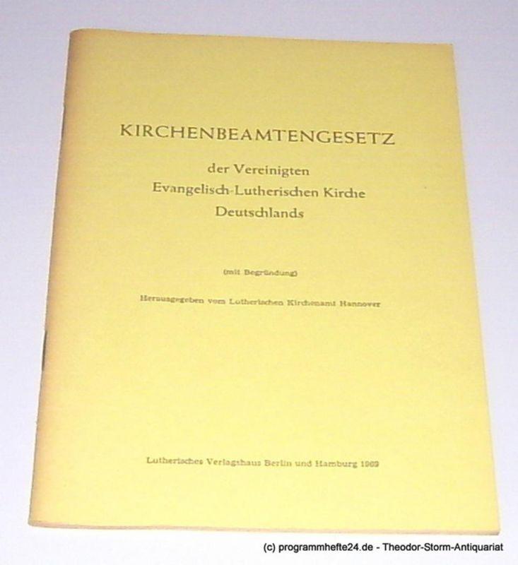 Lutherisches Kirchenamt Hannover Kirchenbeamtengesetz der Vereinigten Evangelisch-Lutherischen Kirche Deutschlands. Vom 12. Dezember 1968. Mit Begründung