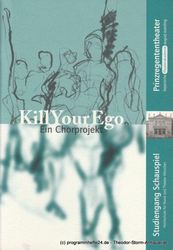 Bayerische Theaterakademie August Everding, Jenny Hoch, Christof Wessling Programmheft KILL YOUR EGO ! Ein Chorprojekt 12. - 14 Juli 2000 im Marstall