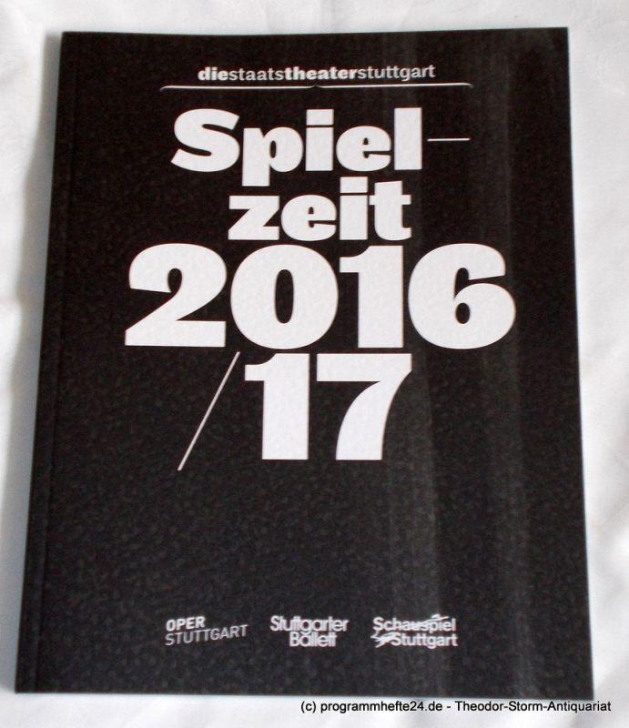 Die Staatstheater Stuttgart, Marc-Oliver Hendriks, Verena Beurle-Bernardic Programmheft Spielzeit 2016 / 17 Oper Stuttgart - Stuttgarter Ballett - Schauspiel Stuttgart