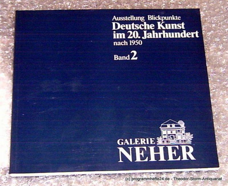 Galerie Neher, Neher Christa, Neher Hans Otmar, Firmenich Andrea, Tafertshofer Kurt Ausstellung Blickpunkte. Deutsche Kunst im 20. Jahrhundert nach 1950. Band 2
