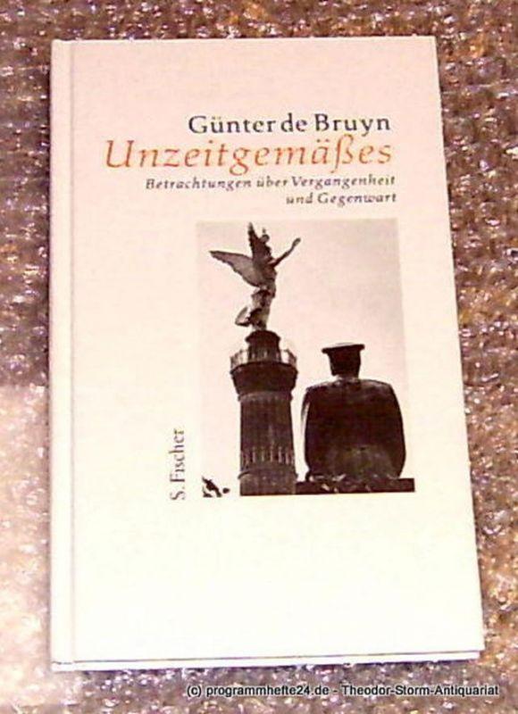 Bruyn Günter de Unzeitgrmäßes. Betrachtungen über Vergangenheit und Gegenwart