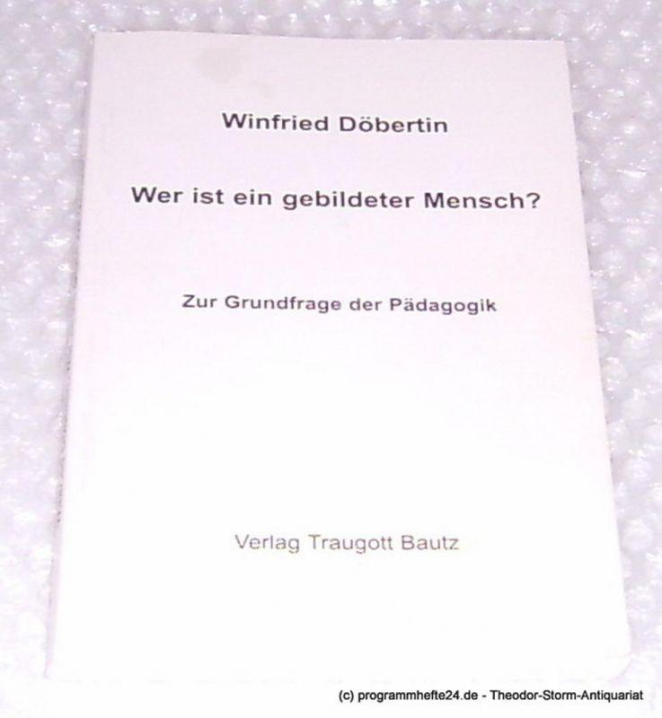 Döbertin Winfried Wer ist ein gebildeter Mensch ? Zur Grundfrage der Pädagogik
