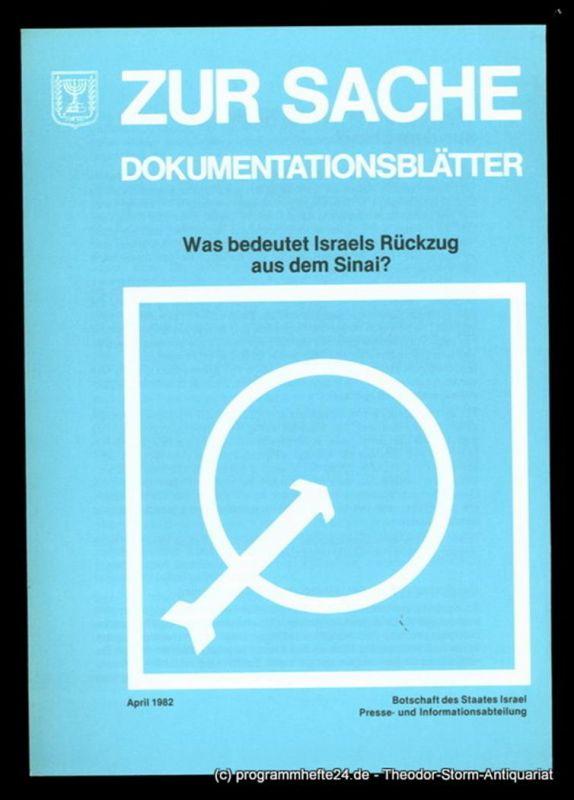 Botschaft des Staates Israel. Presse und Informationsamt Was bedeutet Israels Rückzug aus dem Sinai ? Zur Sache Dokumentationsblätter April 1982