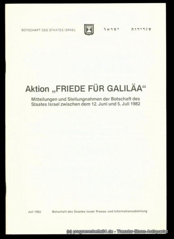 Botschaft des Staates Israel Aktion Friede für Galiläa. Mitteilungen und Stellungnahmen der Botschaft des Staates Israel zwischen dem 12. Juni und 5. Juli 1982