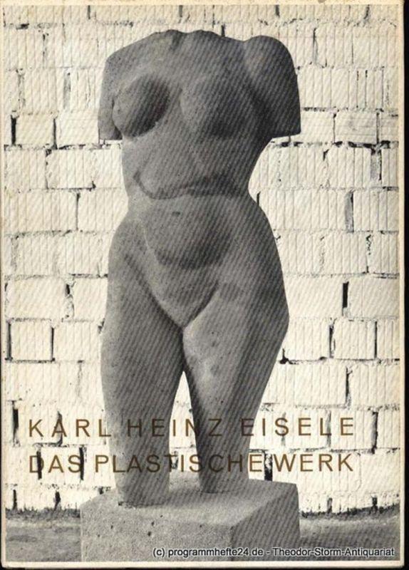Eisele Karl Heinz Karl Heinz Eisele - Das plastische Werk