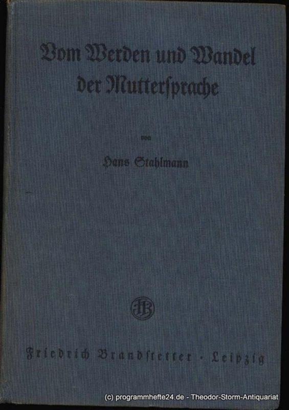 Stahlmann Hans Vom Werden und Wandel der Muttersprache. Ein Hilfsbuch für Studierende, Lehrer und Freunde unserer Muttersprache