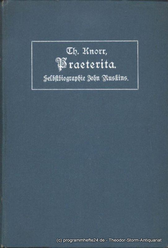 Ruskin John Praeterita. Ansichten und Gedanken aus meinem Leben, welche des Gedenkens vielleicht wert sind. Aus dem Englischen übersetzt und herausgegeben von Theodor Knorr. Erster Band