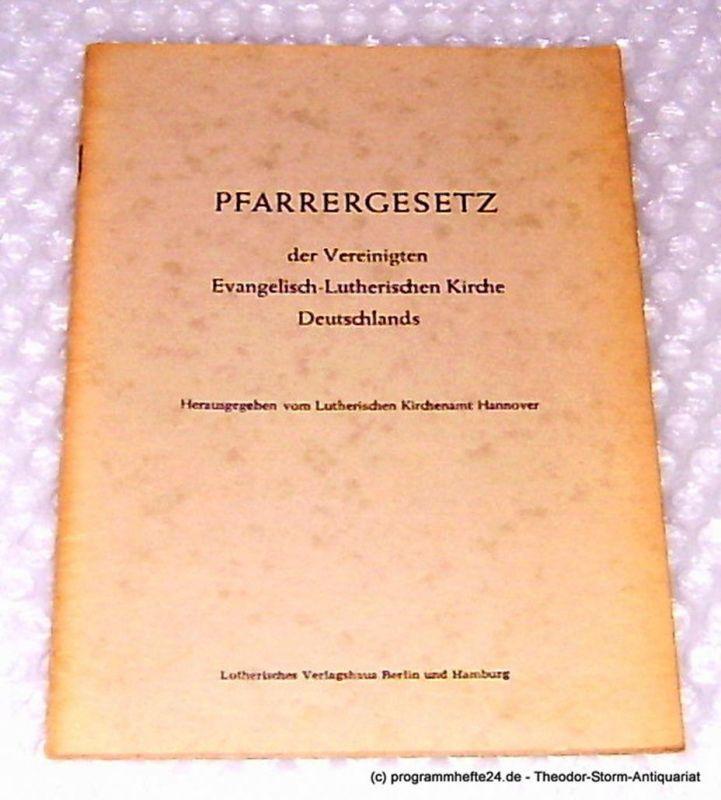 Lutherisches Kirchenamt Hannover Pfarrergesetz der Vereinigten Evangelisch-Lutherischen Kirche Deutschlands