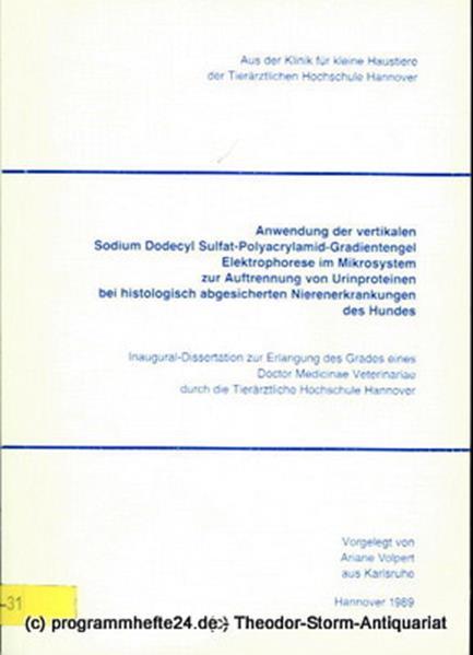 Volpert Ariane Anwendung der vertikalen Sodium Dodecyl Sulfat-Polyacrylamid-Gradientengel Elektrophorese im Mikrosystem zur Auftrennung von Urinproteinen bei histologisch abgesicherten Nierenerkrankungen des Hundes. Inaugural-Dissertation