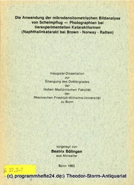 Bölingen Beatrix Die Anwendung der mikrodensitometrischen Bildanalyse von Scheimpflug-Photographien bei tierexperimentellen Kataraktformen. ( Naphthalinkatarakt bei Brown - Norway - Ratten ). Inaugural-Dissertation