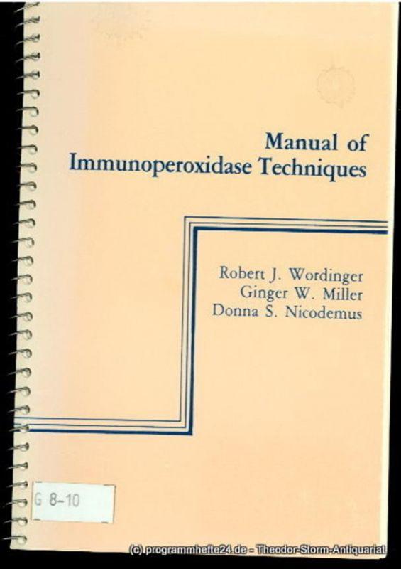 Wordinger Robert J., Miller Ginger W., Nicodemus Donna S. Manual of Immunoperoxidase Techniques