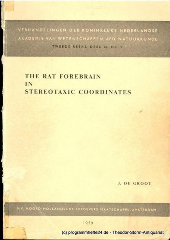 Jacob de Groot The Rat Forebrain in Stereotaxic Coordinates. Verhandelingen der Koninklijke Nederlandse Akademie van Wetenschappen, AFD. Natuurkunde. Tweede Reeks, Deel LII, No. 4