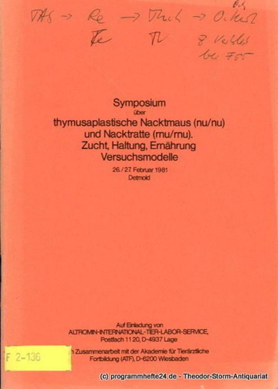 Fortmeyer Hans-Peter, Wirth Helmut Symposium über thymusaplastische Nacktmaus ( nu/nu) und Nacktratte ( rnu/rnu ). Zucht, Haltung, Ernährung. Versuchsmodelle. 26./27. Februar 1981 Detmold