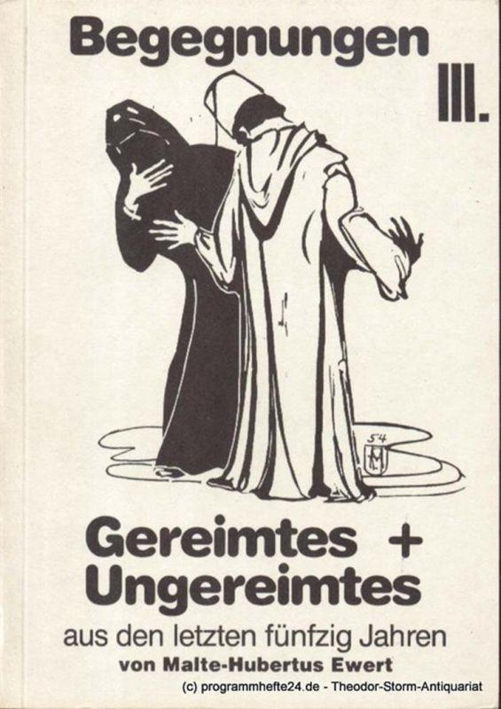 Ewert Malte-Hubertus Begegnungen III. Gereimtes und ungereimtes aus den letzten fünfzig Jahren