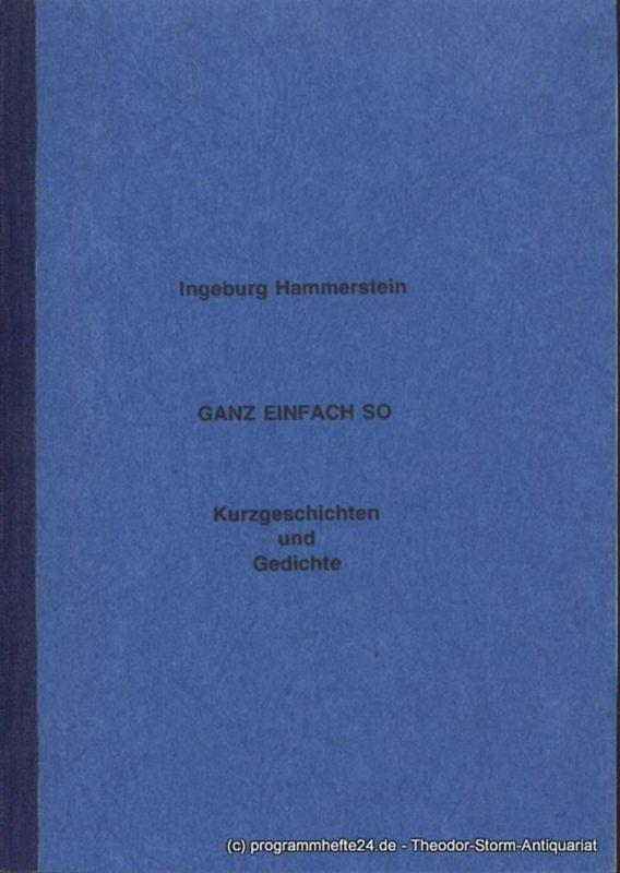 Hammerstein Ingeburg Ganz einfach so. Kurzgeschichten und Gedichte