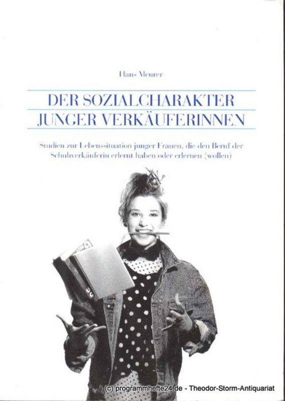 Meurer Hans Der Sozialcharakter junger Verkäuferinnen. Studien zur Lebenssituation junger Frauen, die den Beruf der Schuhverkäuferin erlernt haben oder erlernen ( wollen )