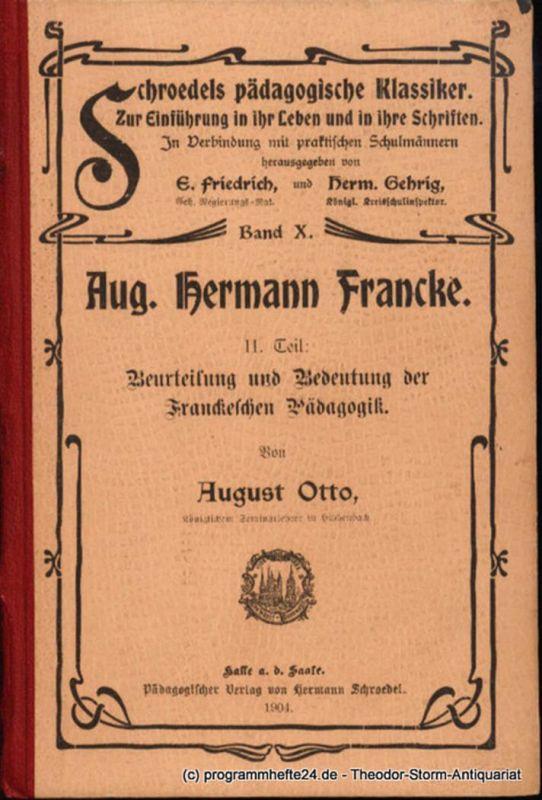 Otto August Aug. Hermann Francke. II. Teil: Beurteilung und Bedeutung der Frankeschen Pädagogik. Die pädagogischen Klassiker Band X
