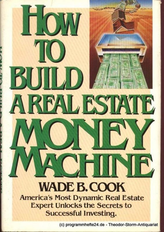 Cook Wade B. How to build a real estate money machine. An Investment Guide for the Eighties 0