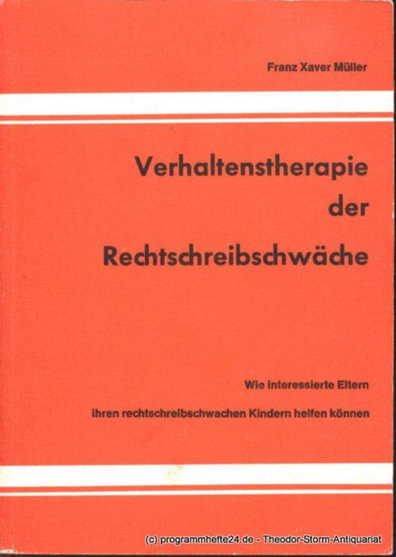 Müller Franz Xaver Verhaltenstherapie der Rechtschreibschwäche. Wie interessierte Eltern ihren rechtschreibschwachen Kindern helfen können