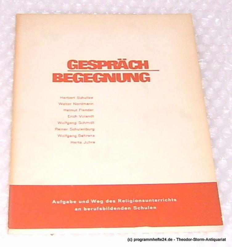Schultze Herbert, Schulenburg Reiner Gespräch - Begegnung. Aufgabe und Weg des Religionsunterrichts an berufsbildenden Schulen