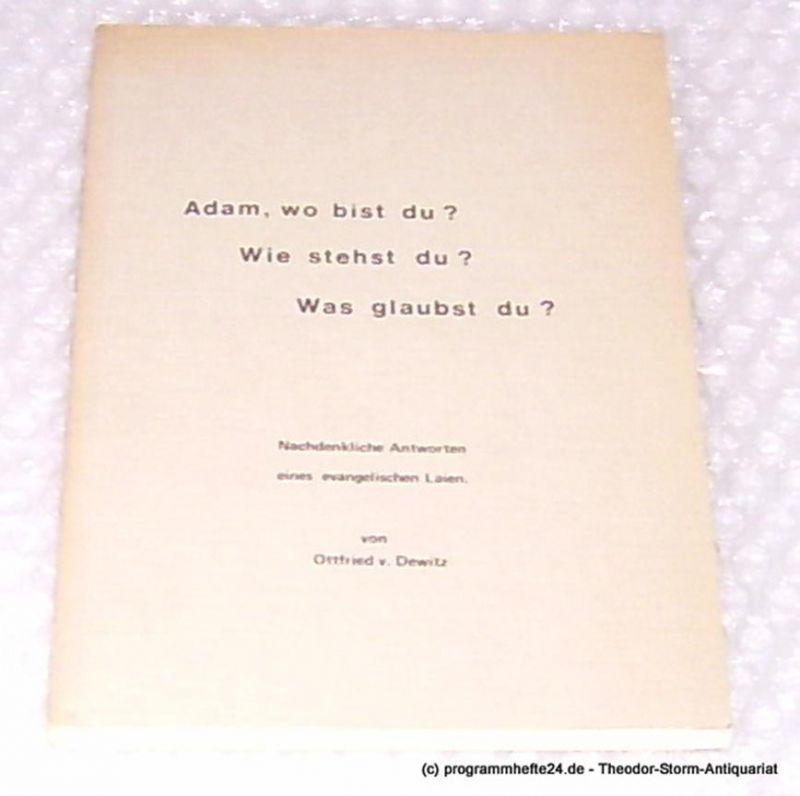 Dewitz Ottfried von Adam, wo bist du ? Wie stehst du ? Was glaubst du ? Nachdenkliche Antworten eines evangelischen Laien