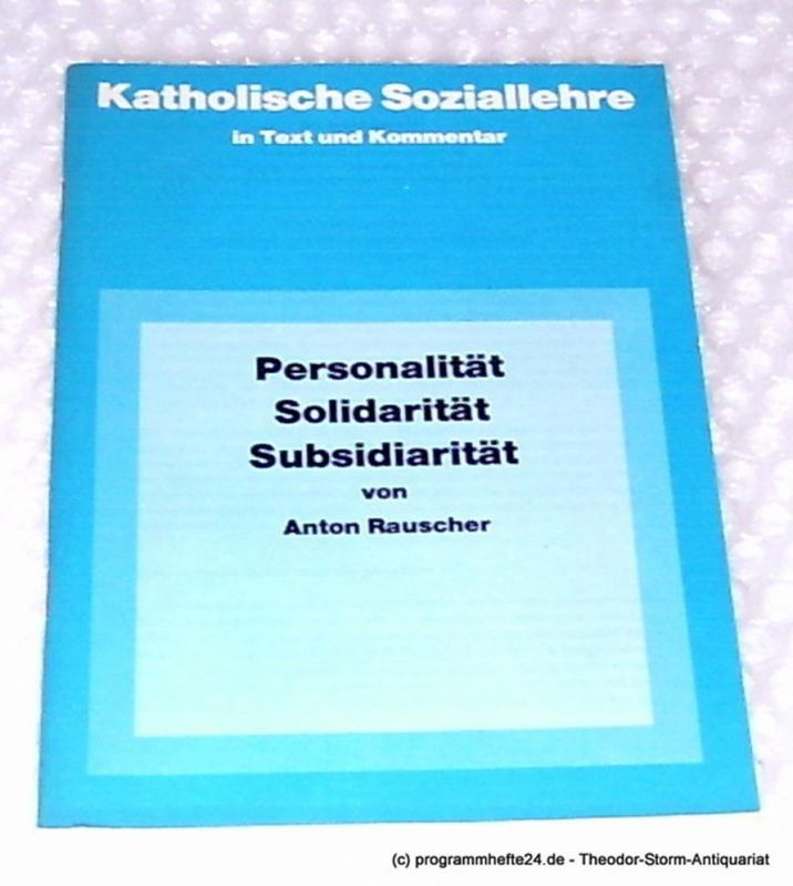 Rauscher Anton Personalität Solidarität Subsidiarität. Katholische Soziallehre in Text und Kommentar Heft 1