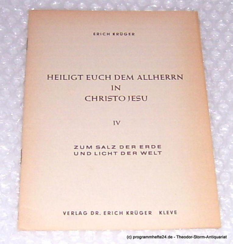 Krüger Erich Heiligt Euch dem Allherrn in Christo Jesu IV. Zum Salz der Erde und Licht der Welt