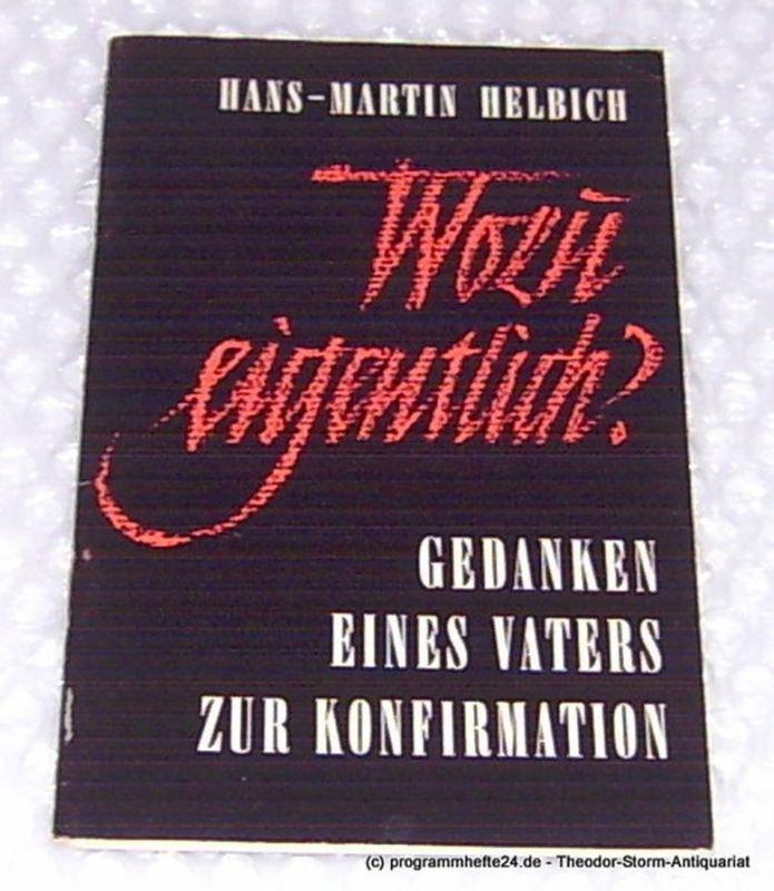 Helbich Hans-Martin Wozu eigentlich ? Gedanken eines Vaters zur Konfirmation