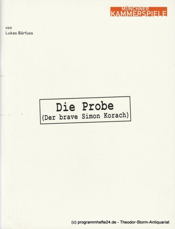 Münchner Kammerspiele, Frank Baumbauer, Björn Bicker, Katja Eichbaum Programmheft Uraufführung Die Probe ( Der brave Simon Korach ) von Lukas Bärfuss. Premiere 2. Februar 2007. Spielzeit 2006 / 2007